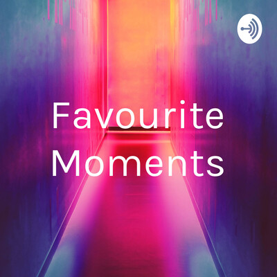 Favourite Moments