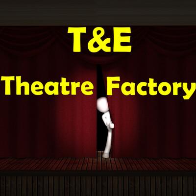 T&E Theatre Factory