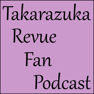 Takarazuka Revue Fan Podcast