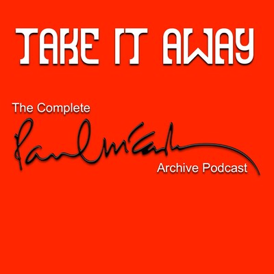 Take It Away: The Complete Paul McCartney Archive Podcast