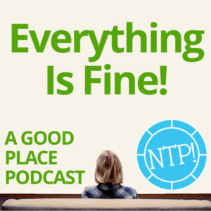 Everything is Fine - A Good Place Podcast!