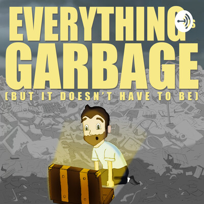 Everything is Garbage