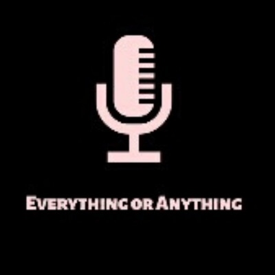 Everything or Anything