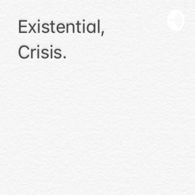 Existential, Crisis.