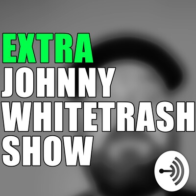 Extra Johnny Whitetrash Show