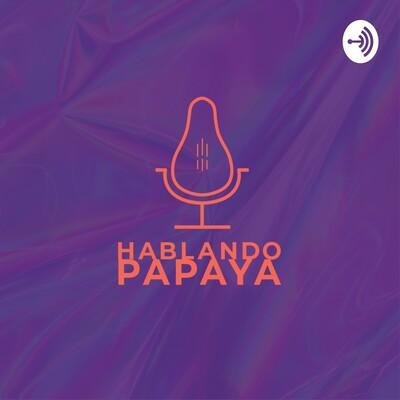 Hablando Papaya