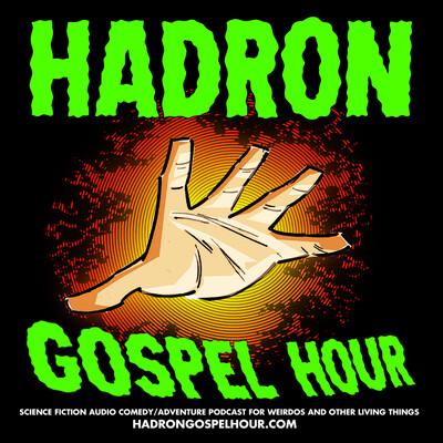 Hadron Gospel Hour