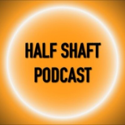 Half Shaft Podcast