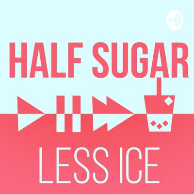 Half Sugar Less Ice