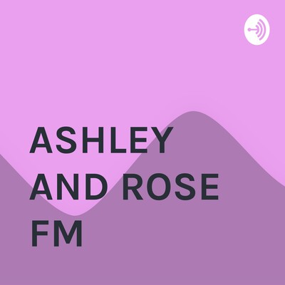 ASHLEY AND ROSE FM