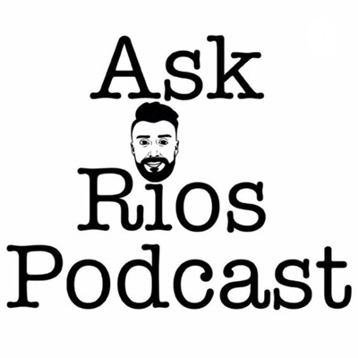 Ask Rios Podcast
