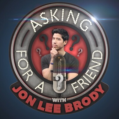 Asking For a Friend with Jon Lee Brody