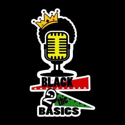 Black 2 the Basics Podcast