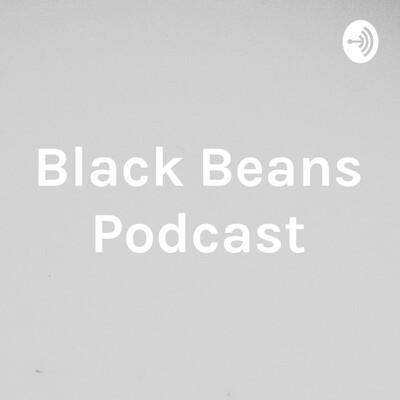 Black Beans Podcast