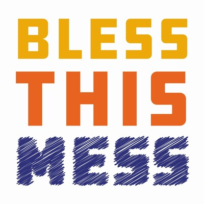 Bless This Mess Podcast