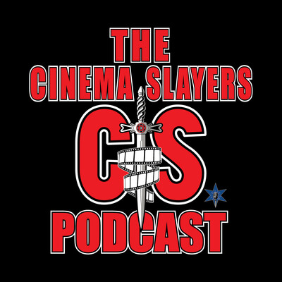 CinemaSlayers Podcast