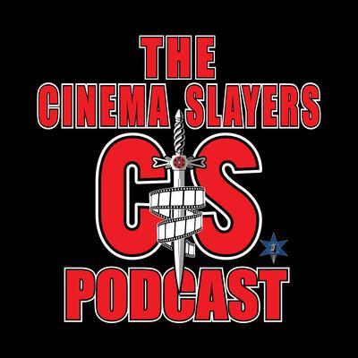 CinemaSlayers Podcast