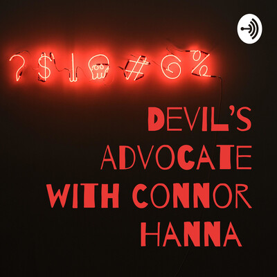 Devil's Advocate with Connor Hanna