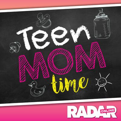 Teen Mom Time