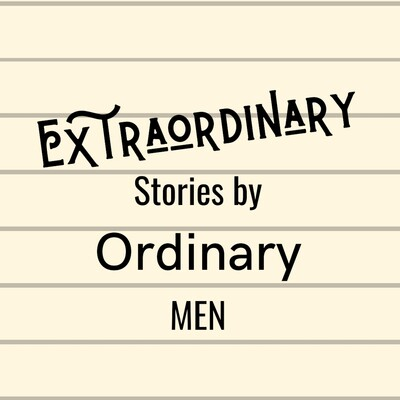 Extraordinary Stories by Ordinary Men