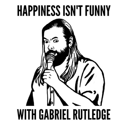 Happiness Isn't Funny with Gabriel Rutledge