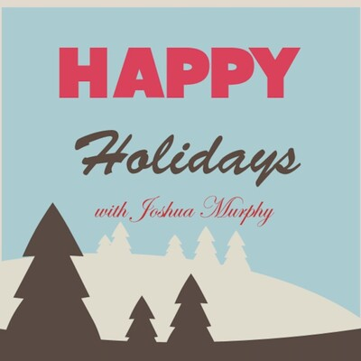 Happy Holidays w/ Joshua Murphy