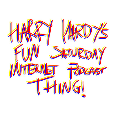 Harry Hardy's Fun Saturday Internet Podcast Thing