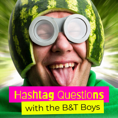 Hashtag Questions with The B&T Boys