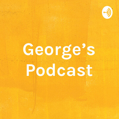 George's Podcast
