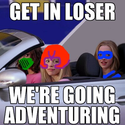 Get In Loser, We're Going Adventuring