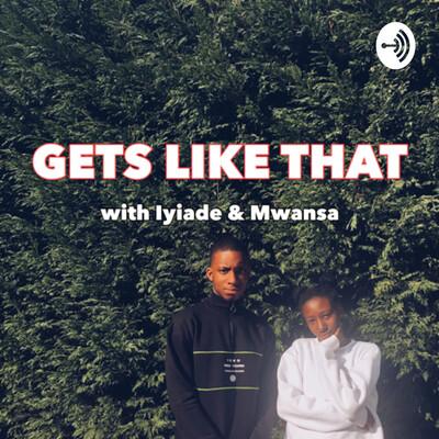 Gets Like That with Iyiade & Mwansa