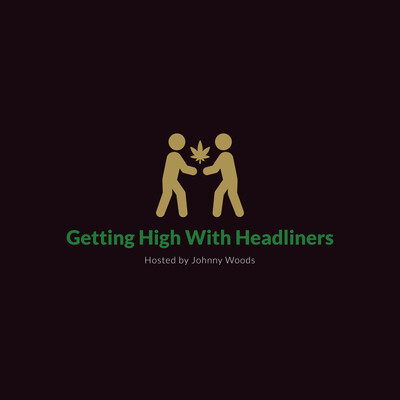 Getting High with Headliners Podcast