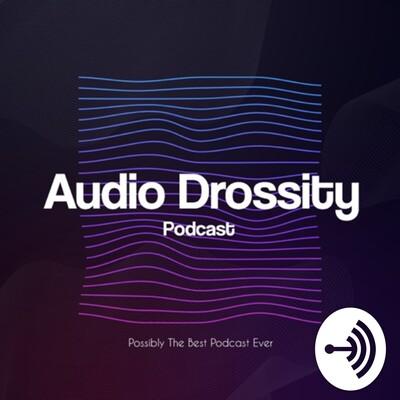 Audio Drossity