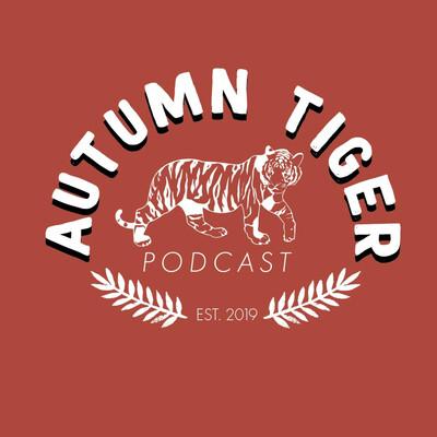 Autumn Tiger Podcast