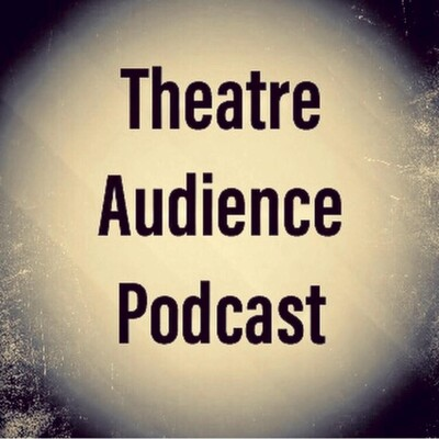 Theatre Audience Podcast Episode 31
