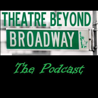Theatre Beyond Broadway: The Podcast