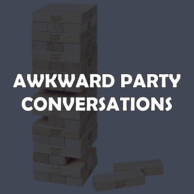 Awkward Party Conversations