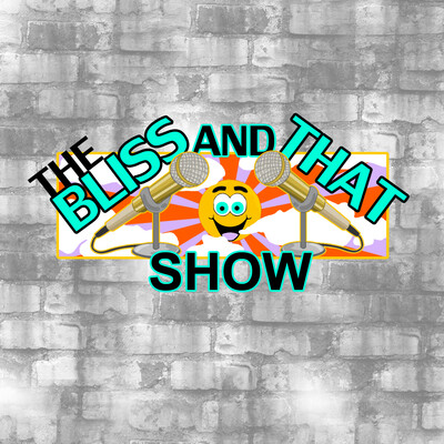 Bliss and That Show's Podcast