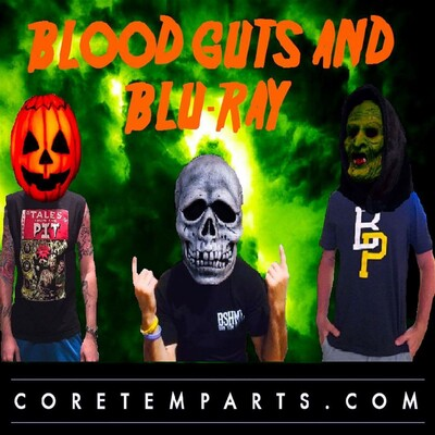Blood, Guts and Blu-Ray : The Official Horror Podcast of Core Temp Arts
