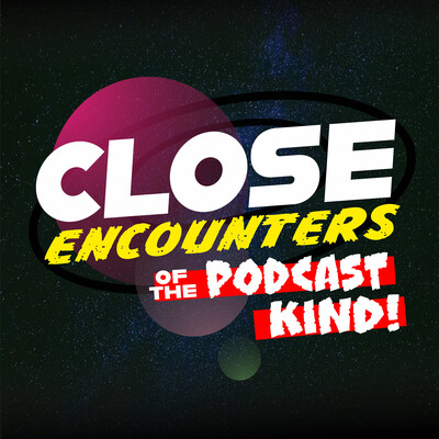 Close Encounters of the Podcast Kind