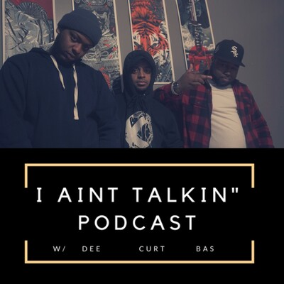 I Aint Talkin' Podcast