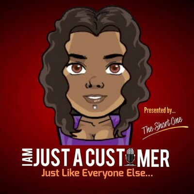 I Am Just A Customer Podcast