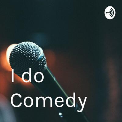 I do Comedy