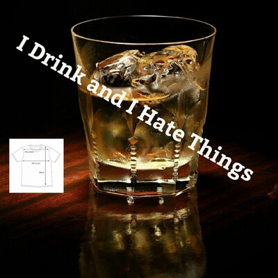 I Drink and I Hate Things