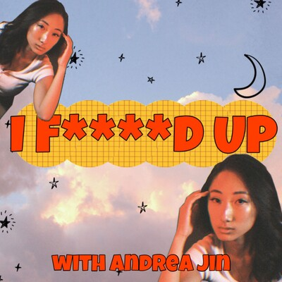 I F****d Up with Andrea Jin