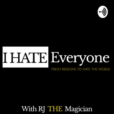 I Hate Everyone with RJ THE Magician