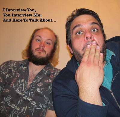 I Interview You, You Interview Me; And Here to Talk About…