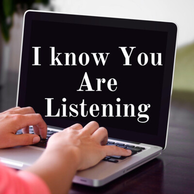 I know You Are Listening