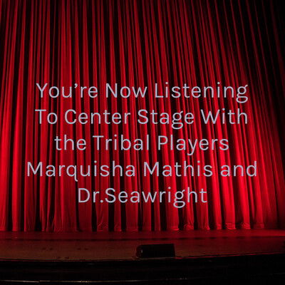 You're Now Listening To Center Stage With the Tribal Players Marquisha Mathis and Dr.Seawright