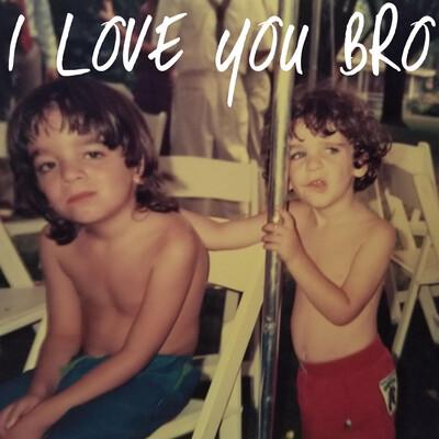I Love You Bro